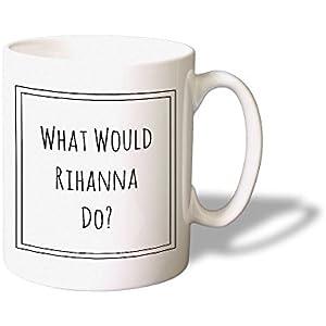 What would Rihanna Do? Mug - Lustige Kaffeetasse fur Rihanna fan - Originelle Geschenkidee - Spülmaschinefest.