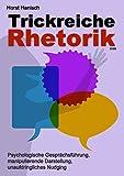 Trickreiche Rhetorik 2100: Psychologische Gesprächsführung, manipulierende Darstellung, unaufdringliches Nudging