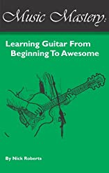 Music Mastery - Learning Guitar From Beginning To Awesome (English Edition)