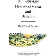 Nebuchadrezzar and Babylon (Schweich Lectures on Biblical Archaeology) by D. J. Wiseman (1991-05-16)