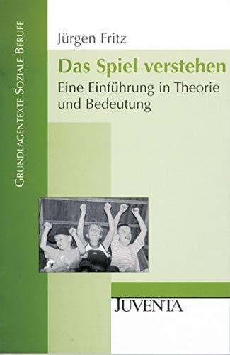 Das Spiel verstehen: Eine Einführung in Theorie und Bedeutung (Grundlagentexte Soziale Berufe) (Die Spieltheorie Bei Der Arbeit)