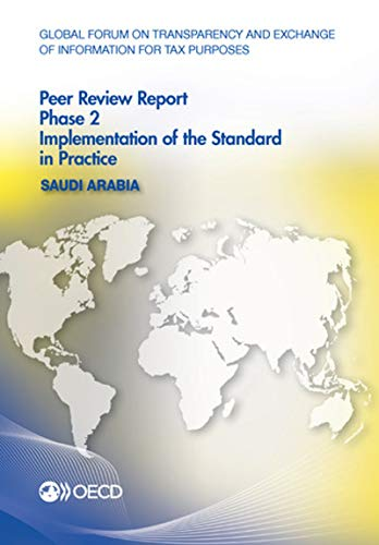 Global Forum on Transparency and Exchange of Information for Tax Purposes Peer Reviews: Saudi Arabia 2016:  Phase 2: Implementation of the Standard in Practice