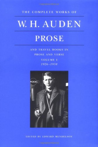 The Complete Works of W. H. Auden, Volume 1: Prose and Travel Books in Prose and Verse: 1926-1938