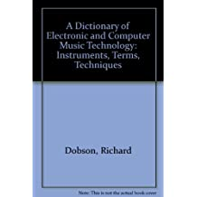 A Dictionary of Electronic and Computer Music Technology: Instruments, Terms, Techniques