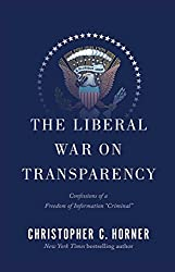 The Liberal War on Transparency: Confessions of a Freedom of Information ',Criminal', (English Edition)