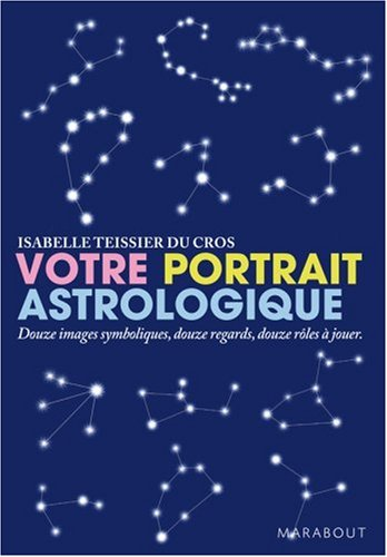 Votre portrait astrologique : Douze images symboliques, douzes regards, douze rôles à jouer