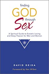 Finding God Through Sex: A Spiritual Guide to Ecstatic Loving and Deep Passion for Men and Women by David Deida (2002-08-02)