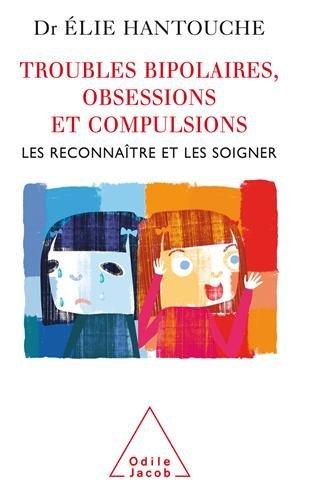 Troubles bipolaires, obsessions et compulsions : Les reconnaître et les soigner