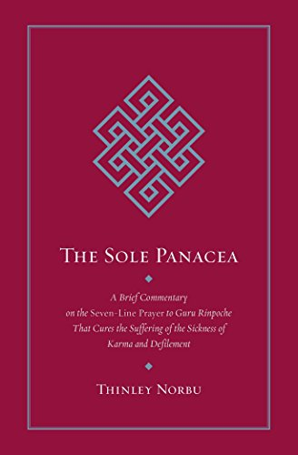 The Sole Panacea: Abrief Commentary on the Seven-Line Prayer to Guru Rinpoche That Cures the Suffering of the Sickness of Karma and Defilement por Thinley Norbu
