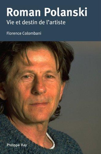 Roman Polanski, vie et destin de l'artiste par Florence Colombani