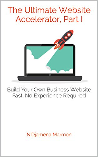 The Ultimate Website Accelerator, Part I: Build Your Own Business Website Fast, No Experience Required (English Edition) Web Accelerator