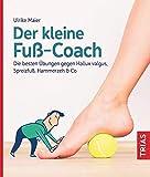Der kleine Fuß-Coach: Die besten Übungen gegen Hallux valgus, Spreizfuß, Hammerzeh & Co (Der kleine Coach)