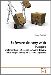 Software delivery with Puppet: Implementing self service software delivery with Puppet managed Mac OS X systems