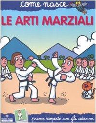 Le arti marziali. Con adesivi. Ediz. illustrata (Come nasce. Serie blu)