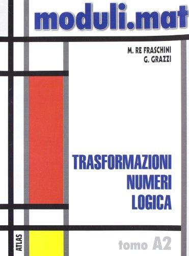 Moduli.mat. Tomo A2: Trasformazioni, numeri, logica. Per le Scuole superiori
