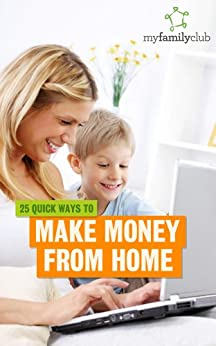 25 Quick Ways to Make Money From Home by [Ltd, MyFamilyClub]