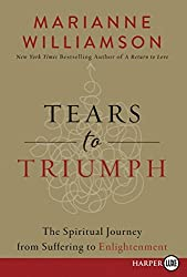 Tears to Triumph: The Spiritual Journey from Suffering to Enlightenment by Marianne Williamson (2016-06-14)