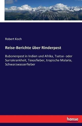 Reise-Berichte über Rinderpest: Bubonenpest in Indien und Afrika, Tsetse- oder Surrakrankheit, Texasfieber, tropische Malaria, Schwarzwasserfieber