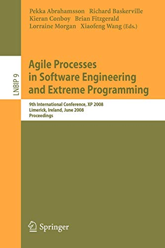 Agile Processes in Software Engineering and Extreme Programming: 9th International Conference, XP 2008, Limerick, Ireland, June 11-14, 2008, ... in Business Information Processing, Band 9)