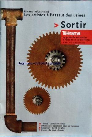 TELERAMA SORTIR [No 88] du 02/01/2002 - FRICHES INDUSTRIELLES - LES ARTISTES A L'ASSAUT DES USINES - THEATRE - LA MAISON DU LAC - ENFANTS - EXPO - DAVID SHRIGLEY - CINEMA - LA BOXE A L'ECRAN - AMOR - M BENITA - SARA LAZARUS - THOT - D. OTTAVI - N. CROISILLE - CYRK 13 - J. HAUROGNE par Collectif