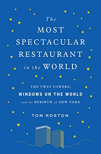 The Most Spectacular Restaurant in the World: The Twin Towers, Windows on the World, and the Rebirth of New York (English Edition)