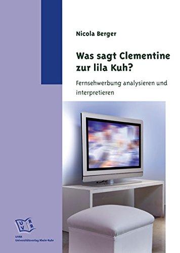 Was sagt Clementine zur lila Kuh? Fernsehwerbung analysieren und interpretieren