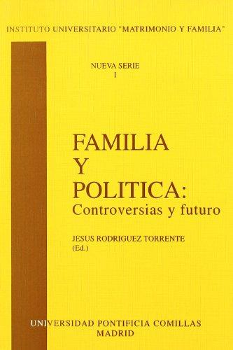 Familia y política: Controversias y futuro (Instituto Universitario de la Familia) por Jesús Rodríguez Torrente
