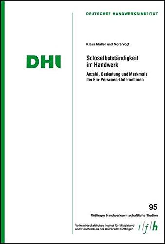 Soloselbstständigkeit im Handwerk: Anzahl, Bedeutung und Merkmale der Ein-Personen-Unternehmen (Göttinger Handwerkswirtschaftliche Studien)