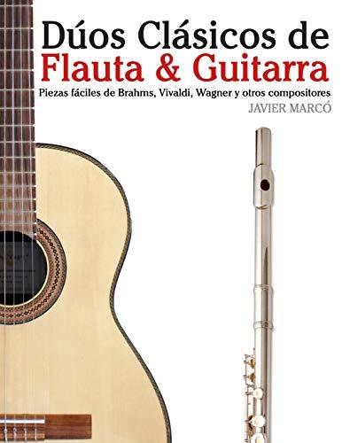 Dúos Clásicos de Flauta & Guitarra: Piezas fáciles de Brahms, Vivaldi, Wagner y otros compositores (en Partitura y Tablatura) por Javier Marcó