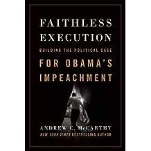 Faithless Execution: Building the Political Case for Obama's Impeachment