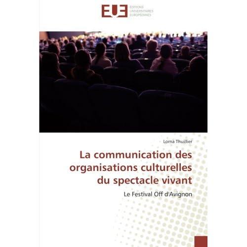 La communication des organisations culturelles du spectacle vivant: Le Festival Off d'Avignon