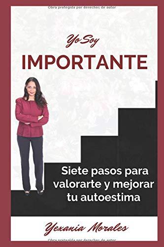 Yo soy importante: Siete pasos para valorarte y mejorar tu autoestima