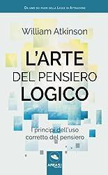 L'arte del pensiero logico: I Princìpi Dell'Uso Corretto Del Pensiero