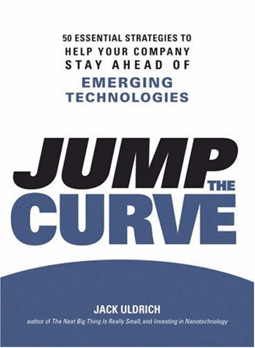 Jump the Curve: 50 Essential Strategies to Help Your Company Stay Ahead of Emerging Technologies