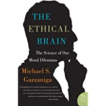 The Ethical Brain: The Science of Our Moral Dilemmas by Michael S. Gazzaniga (2006-05-09)