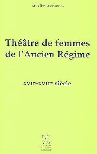 Théâtre de femmes de l'Ancien Régime : Tome 3, XVIIe-XVIIIe siècle par Aurore Evain