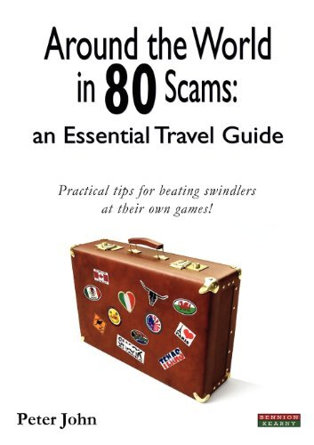 Around the World in 80 Scams: An Essential Travel Guide by Peter John (2011-04-20)