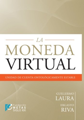 La Moneda Virtual: Unidad de Cuenta Ontologicamente Estable par  Guillermo Laura, Ergasto Riva