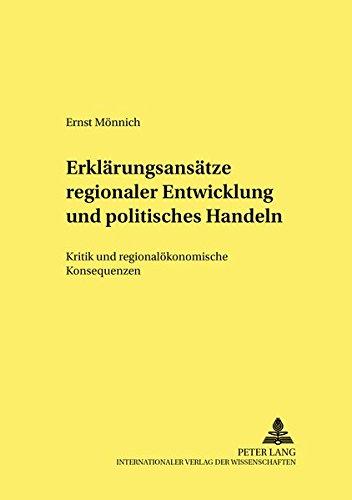 Erklärungsansätze regionaler Entwicklung und politisches Handeln: Kritik und regionalökonomische Konsequenzen (Strukturwandel und Strukturpolitik. Structural Change and Structural Policies.)