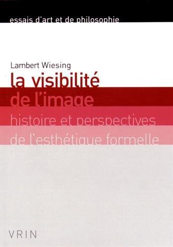 La visibilité de l'image : histoire et perspectives de l'esthétique formelle par Lambert Wiesing