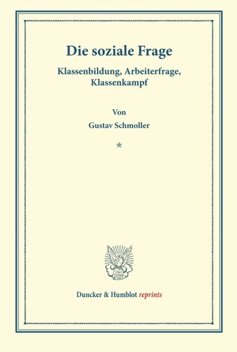 Die Soziale Frage.: Klassenbildung, Arbeiterfrage, Klassenkampf. (Duncker & Humblot reprints)