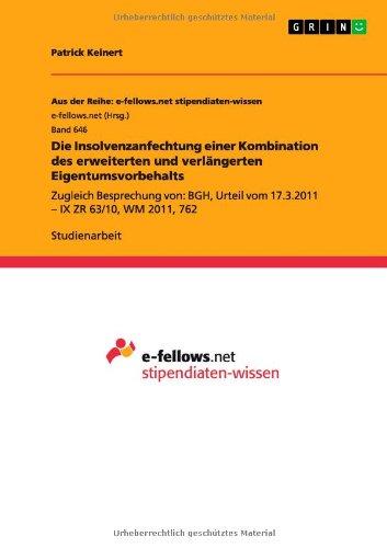 Die Insolvenzanfechtung einer Kombination des erweiterten und verlängerten Eigentumsvorbehalts: Zugleich Besprechung von: BGH, Urteil vom 17.3.2011 - IX ZR 63/10, WM 2011, 762