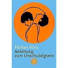 Anleitung zum Unschuldigsein: Das ??bungsbuch f??r ein schlechtes Gewissen by Florian Illies (2002-11-06)