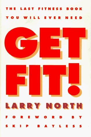 Get Fit!: The Last Fitness Book You will Ever Need by Larry North (1997-01-21)