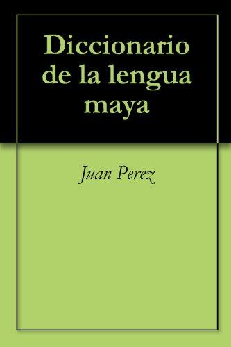 Diccionario de la lengua maya por Juan Perez