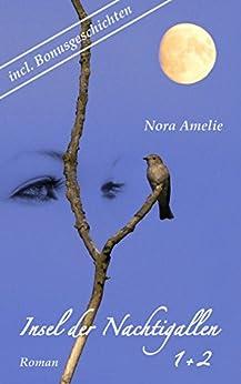 Insel der Nachtigallen. Gesamtausgabe incl. Bonusmaterial (Roman Teil 1 und 2) (German Edition) by [Amelie, Nora]