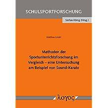 Methoden der Sportunterrichtsforschung im Vergleich - eine Untersuchung am Beispiel von Sound-Karate (Schulsportforschung, Band 11)