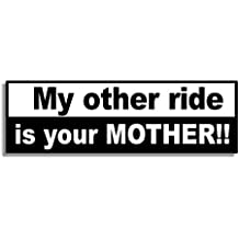 My other ride is your MOTHER! - Car Bumper Sticker / Auto Aufkleber / Bedroom Door Sign Decal - Naughty Funny