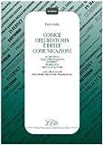 Codice dell'editoria e delle comunicazioni. Audiovisivi, telecomunicazioni, Internet, pubblicità, diritto d'autore, autorità per le garanzie nelle comunicazioni...