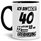 Geburtstags-Tasse Ich Bin 40 mit 22 Jahren Erfahrung Innen & Henkel Schwarz/Geburtstags-Geschenk/Geschenkidee/Scherzartikel/Lustig/mit Spruch/Witzig/Spaß/Fun/Kaffeetasse/Mug/Cup